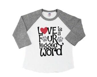 Love is a Four Legged Word Shirt - Dog Lover Kid's Shirt - Kid's Dog Shirt - Love Your Dog Shirt - Gifts for Kids - Kid's Animal Lover Shirt