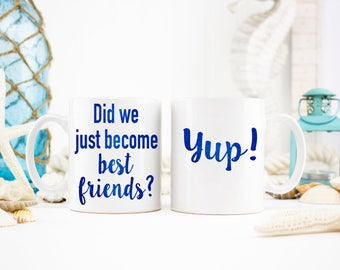 Did We Just Become Best Friends?, Yup!, Best Friend Gift, Personalized Friend Gift, Friendship Gift, Best friend Mug, Soul Sisters Gift