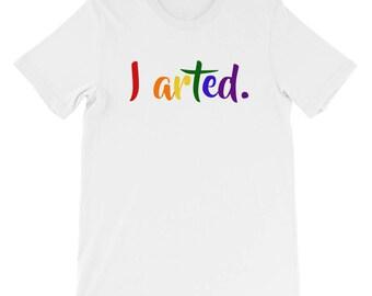 I arted shirt, artist shirt, artist gift, art shirt, painter shirt, painter gift, funny artist gift, funny artist shirt, art t shirt rainbow