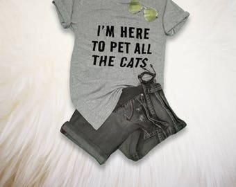 Funny Cat Shirt Women Cat T Shirt I'm here to pet all the cats Shirt Men Cute Cat TShirt Cat Lover Gift for Her