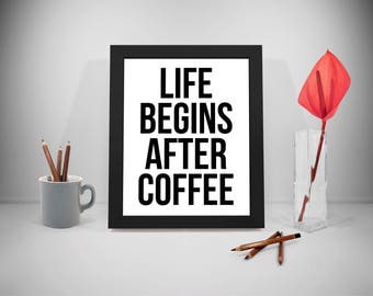 Life Begins After Coffee, Coffee Sign, Coffee Quote, Coffee Quote Print, Coffee Print, Coffee Art