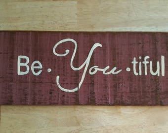 Hand Painted wood sign Be You tiful