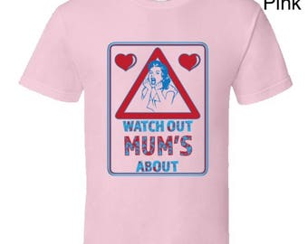 Watch Out Mum's About,Mothers Day T-Shirt,Mother's Day gift,worlds best mom,funny mums t- shirt, cool moms clothing,