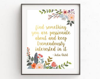 Kitchen Print, Find something you're passionate, Julia Child Quote, Gold Letter Print, Gold Lettering, Kitchen Wall Art, Kitchen Decor