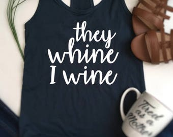 They Whine I Wine shirt, mom wine shirt, mom life shirt, motherhood life, mother hustler tshirt, ain't no hood like, mama needs wine, wine