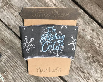 Im Freaking Cold Coffe Sleeve,coffee sleeve, tea sleeve,i am cold, winter coffee cozy,winter, christmas,coffee cozie, cozy, cozie, tea cozie