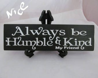 "Distressed Wood sign says, ""Always be Humble and Kind...my friend""  Home,Wall Decor Charcoal Black Background Lettering is White,Great Gift!"