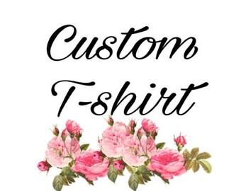 Custom T shirt, made to order t shirt, custom text t shirt