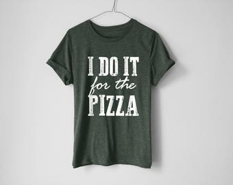 I Do It For The Pizza Shirt | Pizza Lover | Pizza Gift | Gift For Friend | Dad Gift | Pizza | Food Lover | Food | Pizza Lover Gift | Funny