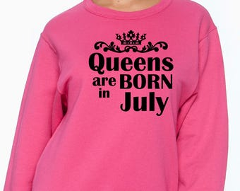 Queens Are Born in July Sweatshirt - July Birthday - Birthday Sweatshirt - Mom Birthday - Wife Birthday