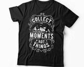 Adventure shirt, Nature Shirt, Collect Moments T-Shirt, Wilderness Shirt, Gift For Him, Gift for Her, Hiker Shirt, Mountain T Shirt, Unisex
