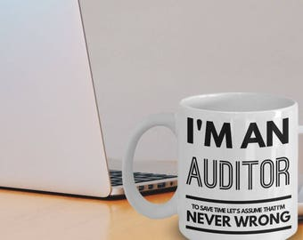 Auditor Mug - Funny Auditor Coffee Mug - Auditor Gifts - I'm An Auditor To Save Time Let's Assume That I'm Never Wrong