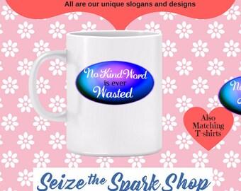 No Kind Word is ever Wasted Mug - be joyful, sharing the moment, enjoyment, fulfilled, gladness, happy mug