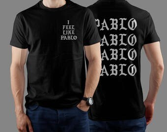 I feel like Pablo Kenye 2020 Yeezy shirt Music tshirt Yeezy shirt  Kanye West shirt Yeezus shirt Pablo shirt Yeezus shirt Pablo shirt GOT164