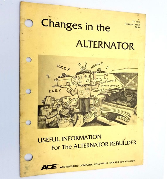 Changes in the Alternator: Useful Information for the Alternator Rebuilder Ace Electric Company 1983