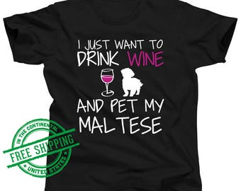 Maltese Shirt - I Just Want To Drink Wine and Pet My Maltese Tshirt - Maltese Gift - Maltese Mom - Maltese T-Shirt - Maltese Tee