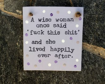 Wise Woman Sign-Funny Plaque-Fuck This Shit Sign-Funny Sayings-Funny Gift