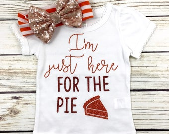 I'm Just Here For The Pie Baby Girl and Toddler Bodysuit or T-shirt With Matching Bow Thanksgiving Outfit