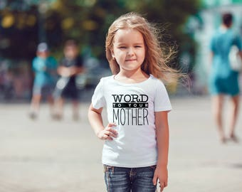 SINGLE TEE-Word to your Mother / Mommy and me / Funny Kid Tees / Baby Tees / Toddler Tee / Kids Tee / Cute / Mama Tshirt / Onesie / Rap