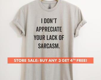 I Don't Appreciate Your Lack Of Sarcasm T-shirt, Ladies Unisex Crewneck T-shirt, Funny Sarcastic T-shirt, Short & Long Sleeve T-shirt