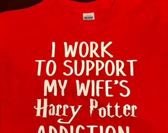I Work To Support My Wife's Harry Potter Addiction Shirt