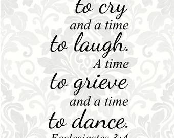 Ecclesiastes 3:4 There is a time to cry and a time to laugh. A time to grieve and a time to dance. (SVG, PDF, Digital File Vector Graphic)