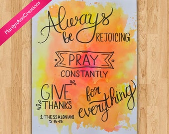 Always be Rejoice, Pray Constantly, Give thanks for Everything.