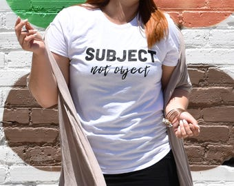 Aranya T-Shirt - subject not object shirt - feminist shirt - feminism - feminist apparel - woke - body positive - intersectional feminism