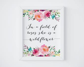 Wildflower Print, In A Field of Roses She Is A Wildflower, Girl Wall Art, Floral Print Download, Flower Nursery Decor, Child Room Poster