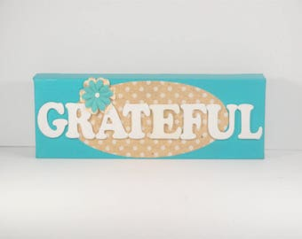 Grateful - This lovely inspiration is a must for any home.  Customizable for any decor, just ask!