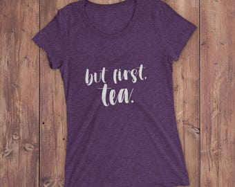 But First Tea Graphic Shirt with light print — Tea Lovers Shirt — Gift for Tea Lovers — Tea Drinker Gift — Cute Graphic Tee for Women