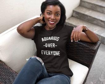 Women's Aquarius Over Everyone T-shirt | Aquarius Zodiac Shirt |