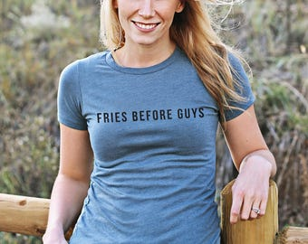 Fries Before Guys Shirt, Fries TShirt, Food Tee, Funny Food Shirt, Fries Before Guys, French Fry T-Shirt (VT0131)