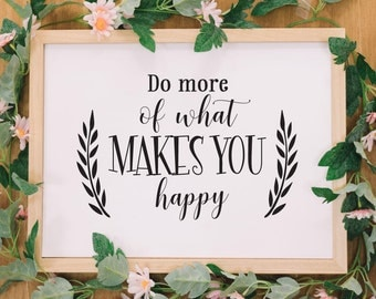 Makes You Happy Sign, Do What You Love, Printable, Cuttable, SVG, Vinyl, Sticker, Digital File, DXF, Scalable, Print, Cut File, Vector