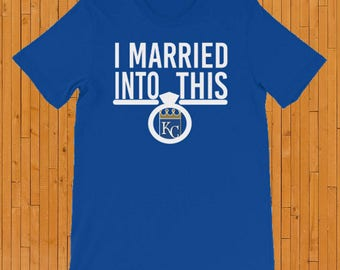 I Married Into This, Kansas City Royals Shirt, KC Royals Shirt, KC Royals T shirt, Kansas City Royals, Royals Shirt, Royals Tshirt
