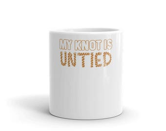 My Knot Is Untied Novelty Mug By Spartees