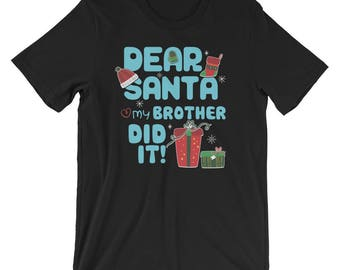 Dear Santa my Brother did it Shirt Funny Christmas Matching Unisex Shirt Gift