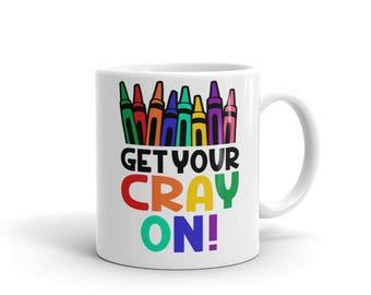 Elementary Teacher Gift, Get Your Cray On Art Teacher Mug, Art Teacher Coffee Mug, Art Teacher Gift, Art Teacher Coffee Cup, Crayon Mug
