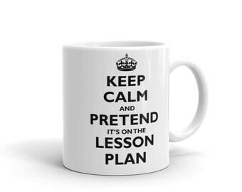 Teacher Gift - Teacher Mug - Funny Teacher - Coffee Mug - Coffee Cup - Keep Calm and Pretend it's on the Lesson Plan Mug - Gift for Teacher