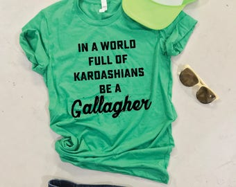 In A World Full of Kardashians Be A Gallagher Unisex Shirt, Crewneck Unisex Tee, St Paddy's Tee, Saint Patrick's, St Patricks, Irish
