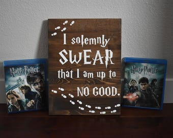 I Solemnly Swear That I Am Up To No Good. Harry Potter Wood Sign. Perfect Gift. Harry Potter Fan Sign. Marauder's Map. Mischief Managed.
