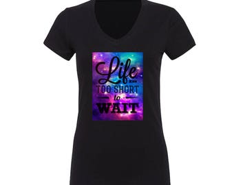 Life is too Short To Wait | Life quotes | Motivational t shirt | Inspirational t shirt | gift for her | Gift | Tshirt | tees | custom tee |