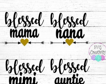 Blessed Mama Bundle SVG, Blessed Nana SVG, Blessed Auntie SVG, Blessed Mimi Svg