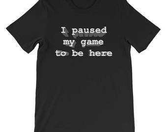 I paused my game to be here T-Shirt, Awesome Gamer Gift - Mens T-shirt