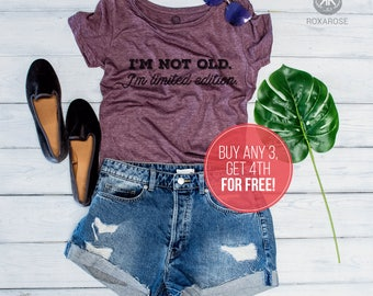 I'm not old shirt, I'm not old I'm limited edition, Funny womens shirt, Funny shirt, Funny shirt for women
