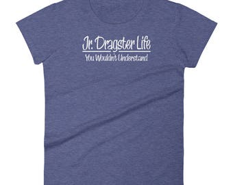Jr. Dragster Life You Wouldn't Understand Women's T-shirt