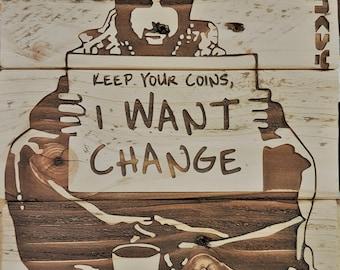 Banksy, I Want Change, Laser engraved onto upcycled pallet wood.