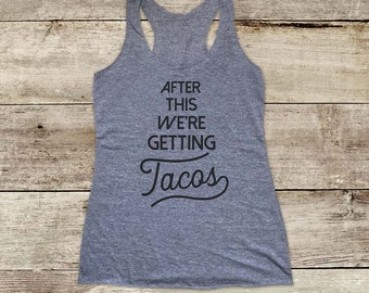 After this we're getting Tacos - Mexican food - Soft Tri-blend Soft Racerback Tank - funny fitness gym yoga running exercise birthday gift