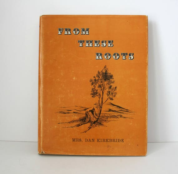 From These Roots Book, 1972 Signed Wyoming History Pioneer Families, Homesteaders, Mrs Dan (Peggy) Kirkbride