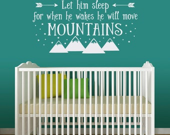 Let Him Sleep for when He wakes He will move Mountains Wall Decal - Baby Boy Nursery Decal - Boy Wall Sticker